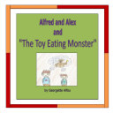 """Alfred and Alex and """"The Toy Eating Monster"""""""