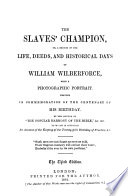 The Slaves' Champion, Or, A Sketch of the Life, Deeds, and Historical Days of William Wilberforce ...