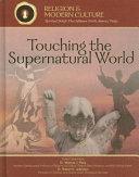 Touching the Supernatural World