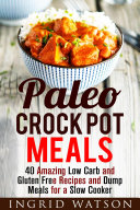 Paleo Crock Pot Meals  40 Amazing Low Carb and Gluten Free