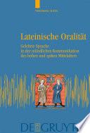 Lateinische Oralität  : Gelehrte Sprache in der mündlichen Kommunikation des hohen und späten Mittelalters