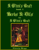 A Witch's Craft, Book 1: Herbs & Oils for A Witch's Craft