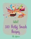 Hello  300 Party Snack Recipes