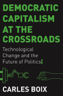 Democratic Capitalism at the Crossroads Technological Change and the Future of Politics / Carles Boix