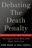 Debating the Death Penalty : Should America Have Capital Punishment? The Experts on Both Sides Make Their Best Case
