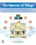 The Internet of Things  Do It Yourself at Home Projects for Arduino  Raspberry Pi and BeagleBone Black