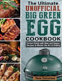 The Ultimate Unofficial Big Green Egg Cookbook