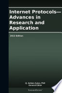 Internet Protocols   Advances in Research and Application  2013 Edition