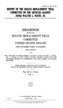 Report of the Senate Impeachment Trial Committee on the Articles Against Judge Walter L  Nixon  Jr  May 16  1989  organizational meeting of the Committee  pretrial filings of the parties  July 13  1989  pretrial hearing on motions  Committee orders of July 25 and July 27  1989