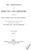 The Correspondence of the Right Hon  John Beresford  Illustrative of the Last Thirty Years of the Irish Parliament