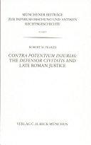 M  nchener Beitr  ge zur Papyrusforschung Heft 90  Contra Potentium Iniurias  The Defensor Civitatis and Late Roman Justice