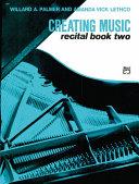 Creating Music at the Piano Recital Book  Book 2