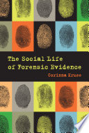 The Social Life of Forensic Evidence Book