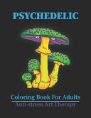 Psychedelic Coloring Book For Adults Anti stress Art Therapy