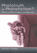 Phototruth or photofiction? : ethics and media imagery in the digital age