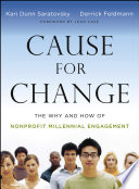 """Cause for Change: The Why and How of Nonprofit Millennial Engagement"" by Kari Dunn Saratovsky, Derrick Feldmann, Jean Case"