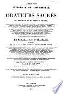 Collection intégrale et universelle des orateurs sacrés, du premier et du second ordre ... et collection intégrale, ou choisie de la plupart des orateurs du troisième ordre ... Publiée, selon l'ordre chronologique