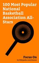 Focus On: 100 Most Popular National Basketball Association All-Stars