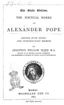 The Poetical Works of Alexander Pope Edited with Notes and Introductory Memoir by Adolphus William Ward