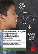 Prevenzione e recupero delle difficoltà morfosintattiche. Schede operative per la riabilitazione del linguaggio