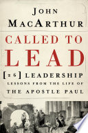 """""""Called to Lead: 26 Leadership Lessons from the Life of the Apostle Paul"""" by John F. MacArthur"""