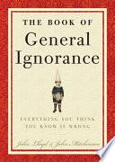 """The Book of General Ignorance"" by John Mitchinson, John Lloyd"