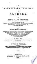 An Elementary Treatise on Algebra, in Theory and Practice
