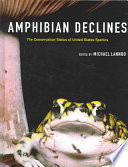 """Amphibian Declines: The Conservation Status of United States Species"" by Michael J. Lannoo"