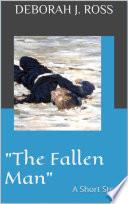 The Fallen Man   A short story