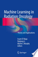 """Machine Learning in Radiation Oncology: Theory and Applications"" by Issam El Naqa, Ruijiang Li, Martin J. Murphy"