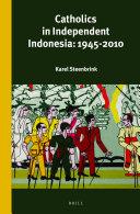 Catholics in Independent Indonesia: 1945-2010