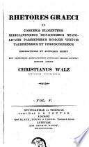 Rhetores graeci ex codicibus Florentinis, Mediolanensibus, Monacensibus, Neapolitanis, Parisiensibus, Romanis, Venetis, Taurinensibus et Vindobonensibus