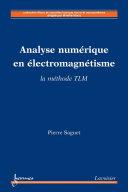 Analyse numérique en électromagnétisme : la méthode TLM (Collection Micro et nanoélectronique micro et nanosystèmes)