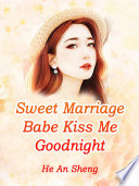 Sweet Marriage  Babe  Kiss Me Goodnight Book PDF