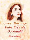 Sweet Marriage: Babe, Kiss Me Goodnight Pdf/ePub eBook