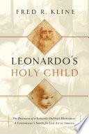 Leonardo S Holy Child The Discovery Of A Leonardo Da Vinci Masterpiece A Connoiseur S Search For Lost Art In America