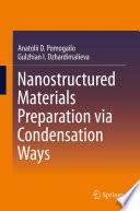 Nanostructured Materials Preparation via Condensation Ways Book