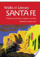 Walks in Literary Santa Fe  : A Guide to Landmarks, Legends, and Lore