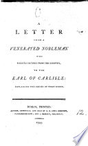 A Letter from a Venerated Nobleman who Recently Retired from this Country  to the Earl of Carlisle