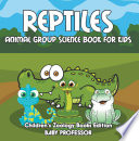 Reptiles: Animal Group Science Book For Kids | Children's Zoology Books Edition