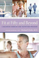 Fit at Fifty and Beyond  : A Balanced Exercise and Nutrition Program