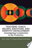 Teachers' Goals, Beliefs, Emotions, and Identity Development