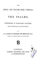The Bible and Prayer Book Versions of the Psalms  Exhibited in Parallel Columns  with Notes Critical and Explanatory  By Sir Lancelot Charles Lee Brenton