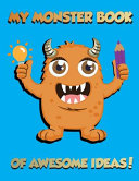 My Monster Book of Awesome Ideas   The Ultimate Planning and Design Workbook for Dynamic Young Creators