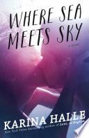 """""""Where Sea Meets Sky: A Novel"""" by Karina Halle"""