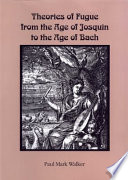 Theories of Fugue from the Age of Josquin to the Age of Bach