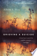 """Grieving a Suicide: A Loved One's Search for Comfort, Answers, and Hope"" by Albert Y. Hsu"