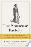 """The Nonsense Factory: The Making and Breaking of the American Legal System"" by Bruce Cannon Gibney"
