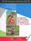 Integrated soil fertility management in the tropics: TSBF-CIAT's achievements and reflections, 2002-2005