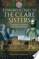 Edward II s Nieces  The Clare Sisters